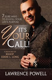 It's your call: 7 sure ways to fulfill your life's purpose cover image