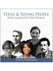 Teens & young people who impacted the world: from modern times to ancient times cover image