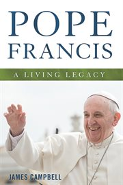 Pope Francis: a living legacy cover image