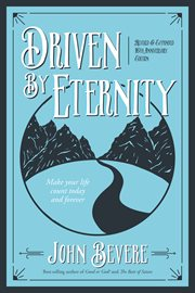 Driven by eternity: making life count today and forever cover image