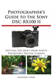 Photographer's guide to the Sony DSC-RX100 II: getting the most from Sony's pocketable digital camera cover image