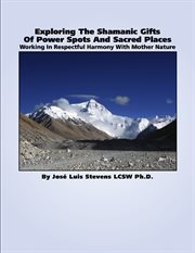 Exploring the Shamanic Gifts of Power Spots and Sacred Places