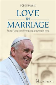 Love in marriage. Pope Francis On Living and Growing in Love cover image