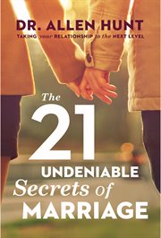 The 21 undeniable secrets of marriage: taking your relationship to the next level cover image