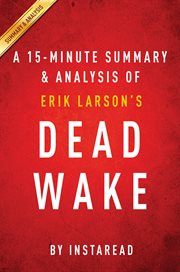 Dead Wake by Erik Larson � A 15-minute Summary & Analysis