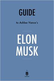 Elon Musk by Ashlee Vance   Summary & Analysis
