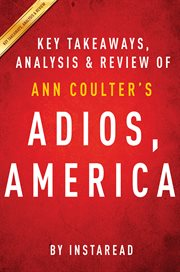 Adios, America by Ann Coulter | Key Takeaways, Analysis & Review