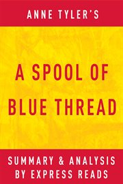 A Spool of Blue Thread by Anne Tyler | Summary & Analysis