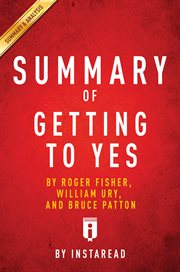 Summary of Getting to Yes by Roger Fisher, William Ury, and Bruce Patton