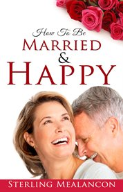 How To Be Married & Happy