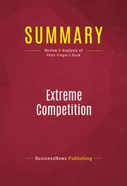Summary of Extreme Competition: Innovation and the Great 21st Century Business Reformation - Peter F