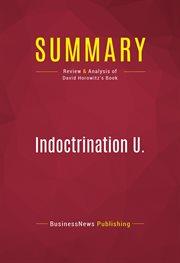 Summary of Indoctrination U.: the Left's War Against Academic Freedom - David Horowitz