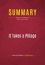 Summary of It Takes A Pillage: Behind the Bailouts, Bonuses, and Backroom Deals From Washington to W