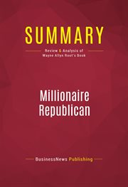 Summary of Millionaire Republican: Why Rich Republicans Get Rich - and How You Can Too! - Wayne Ally