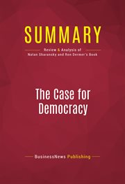 Summary of the Case for Democracy: the Power of Freedom to Overcome Tyranny and Terror - Natan Shara