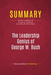 Summary of the Leadership Genius of George W. Bush: 10 Commonsense Lessons From the Commander in Chi
