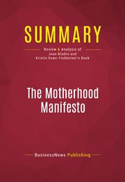 Summary of the Motherhood Manifesto: What America's Moms Want - and What to Do About It - Joan Blade