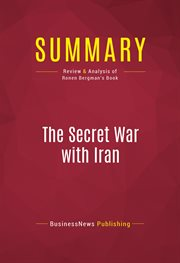 Summary of the Secret War With Iran: the 30-year Clandestine Struggle Against the World's Most Dange