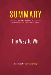 Summary of the Way to Win: Taking the White House in 2008 - Mark Halperin & John F. Harris