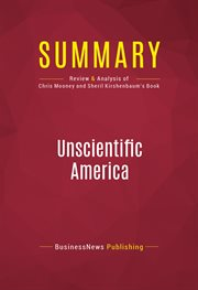Summary of Unscientific America: How Scientific Illiteracy Threatens Our Future - Chris Mooney and S