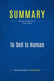 A Concise Summary of Daniel H. Pink's To Sell Is Human-- in 30 Minutes