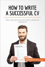 How to write a successful CV : win over any recruiter with a perfectly crafted CV cover image