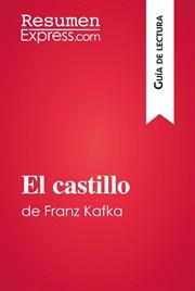 El castillo de franz kafka (gu̕a de lectura)