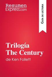 Trilogía the century de ken follet (guía de lectura)