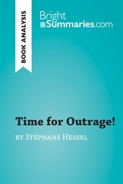 Time for outrage! by sťphane hessel. Detailed Summary, Analysis and Reading Guide cover image