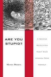 Are you stupid?: a second revolution might save America from herself cover image