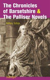 The Chronicles of Barsetshire & the Palliser Novels