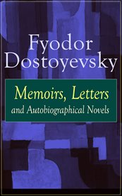 Fyodor Dostoyevsky: Memoirs, Letters and Autobiographical Novels