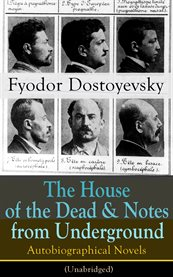 The house of the dead & notes from underground: autobiographical novels of fyodor dostoyevsky (unabr cover image