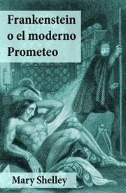 Frankenstein, o, El moderno Prometeo cover image