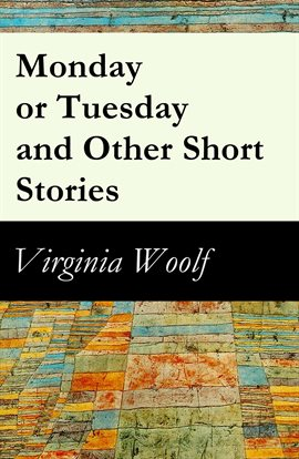 Cover image for Monday or Tuesday and Other Short Stories (The Original Unabridged 1921 Edition of 8 Short Fiction S