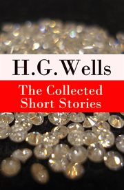 The Collected Short Stories of H. G. Wells (over 70 Fantasy and Science Fiction Short Stories in Chr