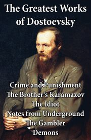 The Greatest Works of Dostoevsky: Crime and Punishment + the Brother's Karamazov + the Idiot + Notes