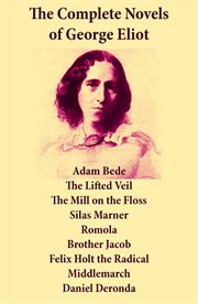 The Complete Novels of George Eliot: Adam Bede + the Lifted Veil + the Mill on the Floss + Silas Mar