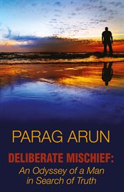 Deliberate Mischief: An Odyssey of A Man in Search of Truth