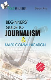 Beginner's Guide to Journalism and Mass Communication