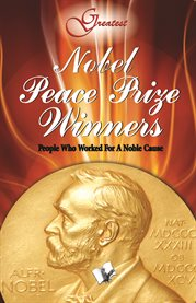 Nobel Peace Prize winners people who worked for a noble cause cover image