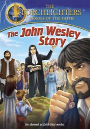Torchlighters - the John Wesley Story