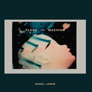 Flesh and Machine