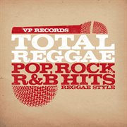 Total reggae: pop, rock & r&b hits reggae style cover image