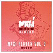 Maxi Reborn, Vol. 3: Love's Here
