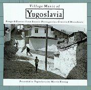 Village Music of Yugoslavia: Songs & Dances From Bosnia-herzegovina, Croatia & Macedonia