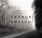 George Enescu: Octet, Op. 7; Quintet in A Minor, Op. 29
