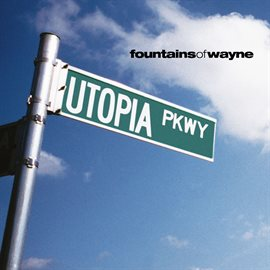 Utopia Parkway / Fountains Of Wayne