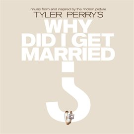 Cover image for Music From And Inspired By The Motion Picture Tyler Perry's Why Did I Get Married?