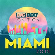 Big beat ignition miami 2015 cover image